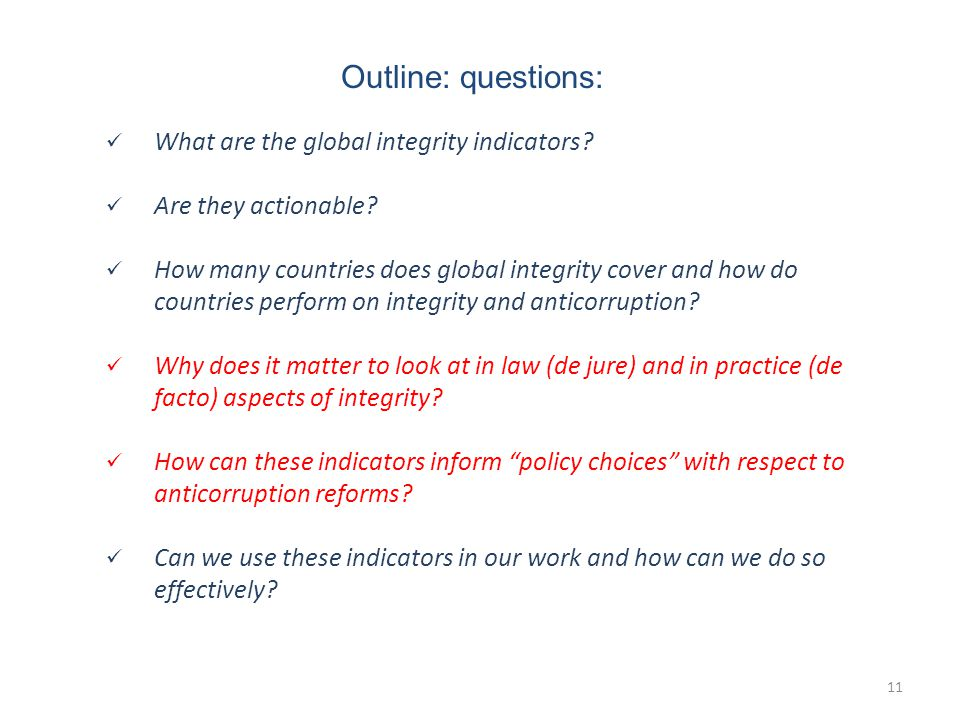 11 Outline: questions: What are the global integrity indicators.