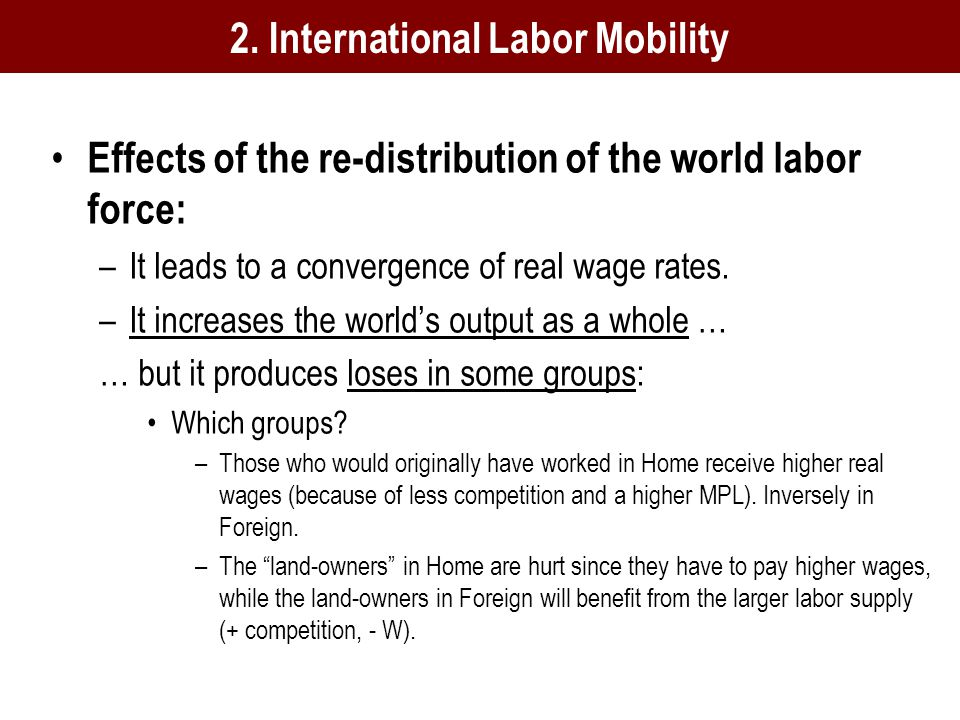 Effects of the re-distribution of the world labor force: –It leads to a convergence of real wage rates.