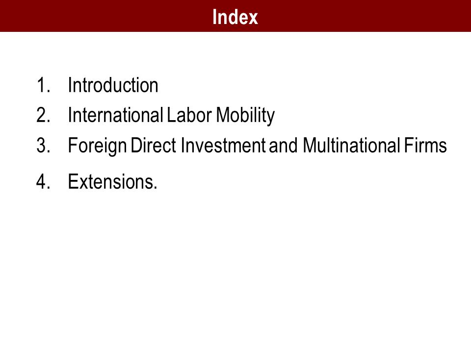 1.Introduction 2.International Labor Mobility 3.Foreign Direct Investment and Multinational Firms 4.Extensions.