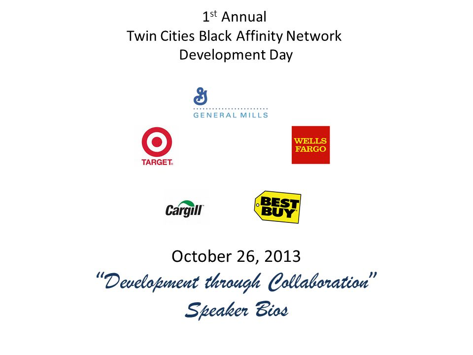 1 st Annual Twin Cities Black Affinity Network Development Day October 26, 2013 Development through Collaboration Speaker Bios