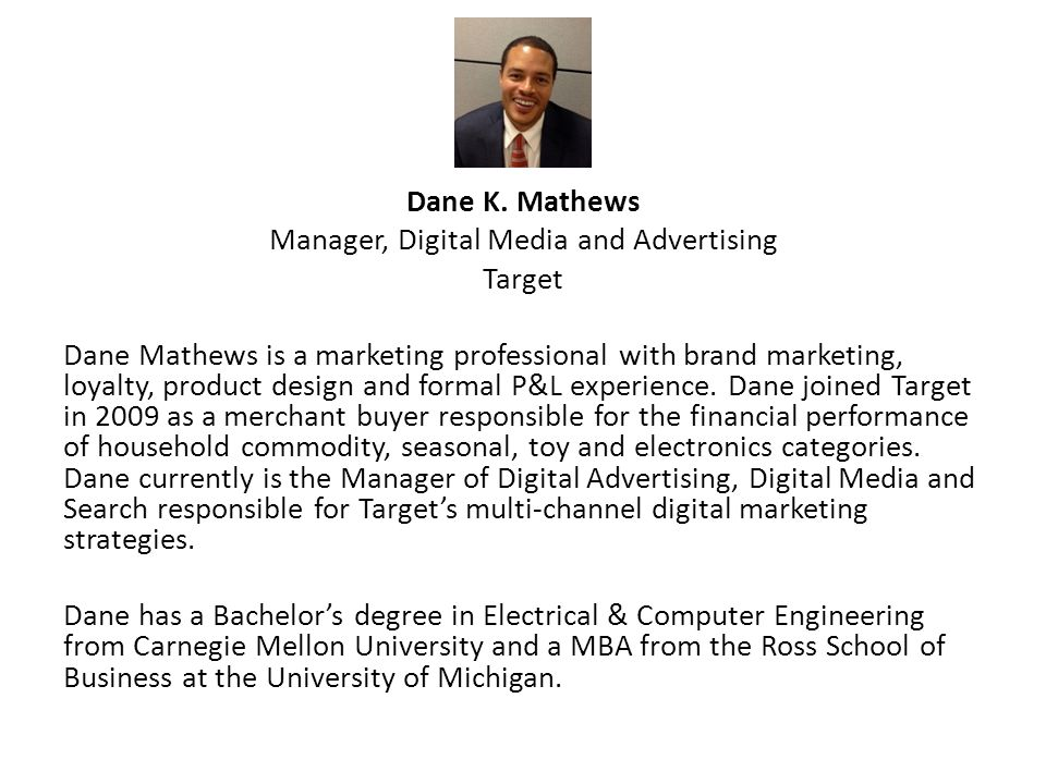 Dane K. Mathews Manager, Digital Media and Advertising Target Dane Mathews is a marketing professional with brand marketing, loyalty, product design a