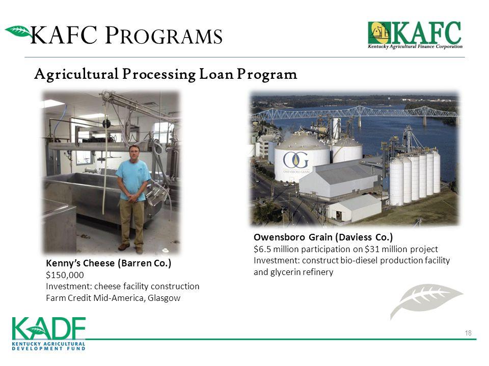 KAFC P ROGRAMS Owensboro Grain (Daviess Co.) $6.5 million participation on $31 million project Investment: construct bio-diesel production facility an