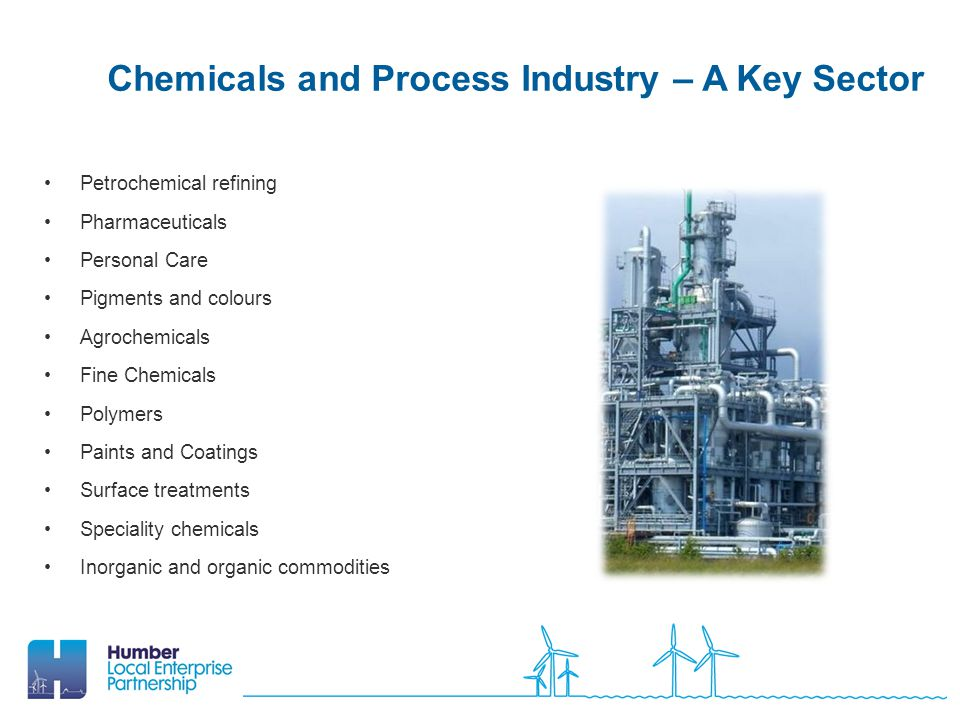 Chemicals and Process Industry – A Key Sector Petrochemical refining Pharmaceuticals Personal Care Pigments and colours Agrochemicals Fine Chemicals Polymers Paints and Coatings Surface treatments Speciality chemicals Inorganic and organic commodities