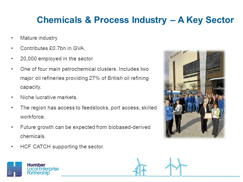 Chemicals & Process Industry – A Key Sector Mature industry Contributes £0.7bn in GVA.