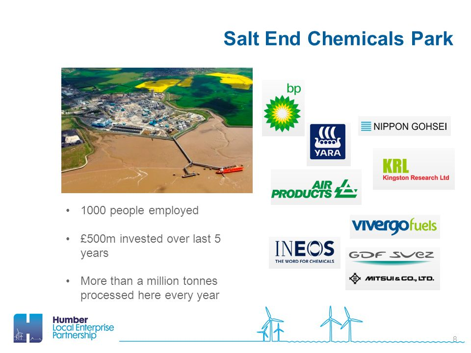 Salt End Chemicals Park 8 1000 people employed £500m invested over last 5 years More than a million tonnes processed here every year