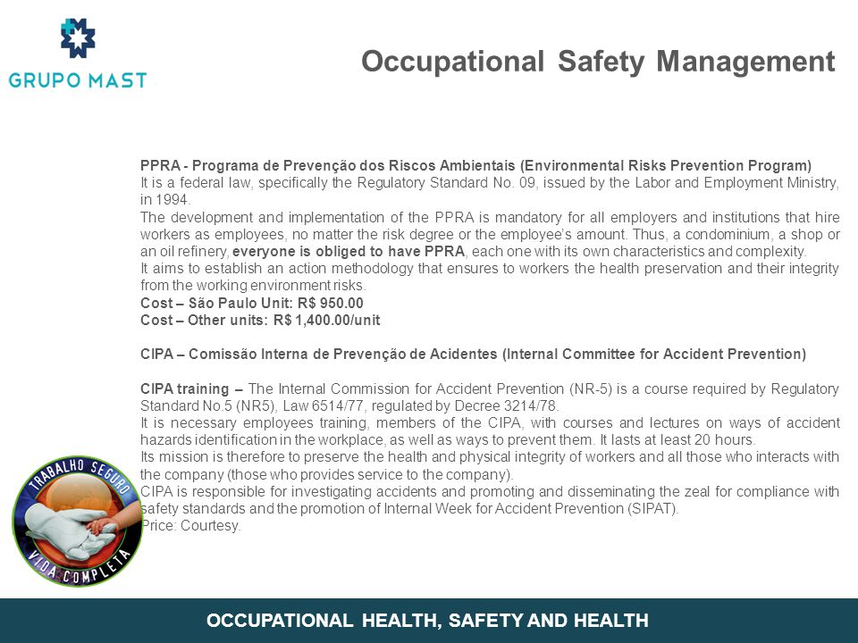 Occupational Safety Management PPRA - Programa de Prevenção dos Riscos Ambientais (Environmental Risks Prevention Program) It is a federal law, specif