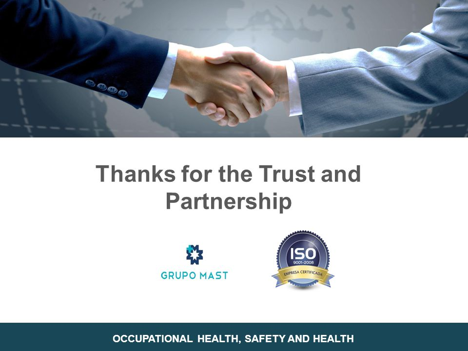 Thanks for the Trust and Partnership OCCUPATIONAL HEALTH, SAFETY AND HEALTH