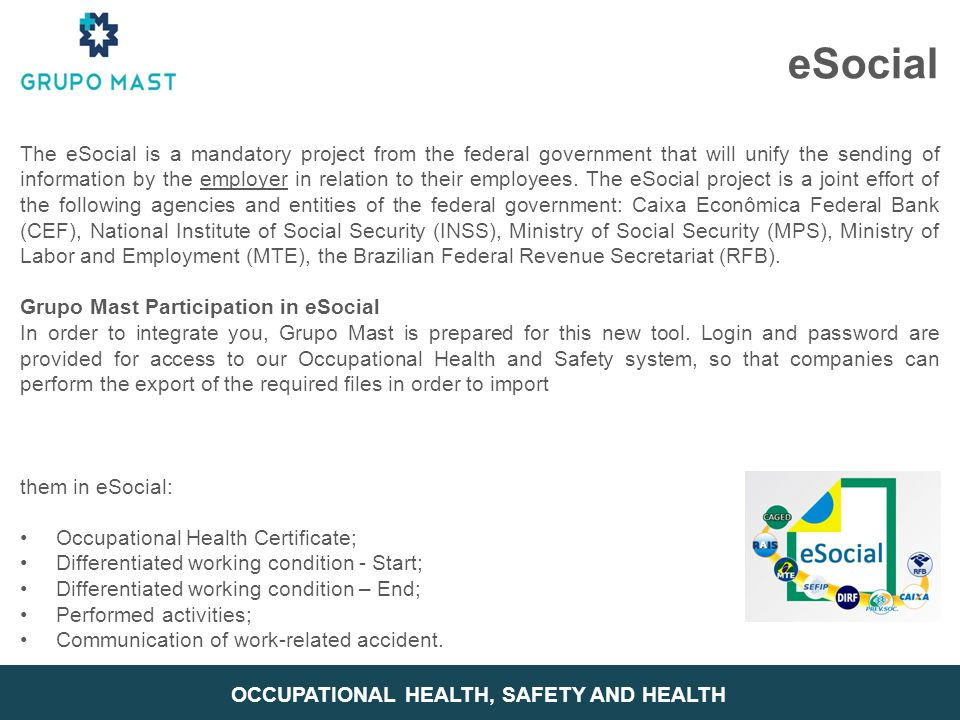 eSocial The eSocial is a mandatory project from the federal government that will unify the sending of information by the employer in relation to their