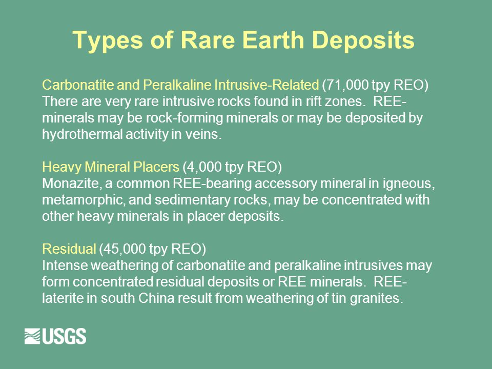 Types of Rare Earth Deposits Carbonatite and Peralkaline Intrusive-Related (71,000 tpy REO) There are very rare intrusive rocks found in rift zones.