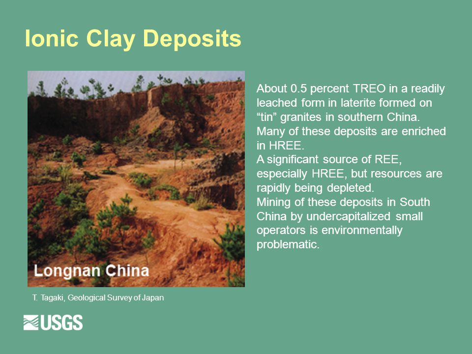 Ionic Clay Deposits About 0.5 percent TREO in a readily leached form in laterite formed on tin granites in southern China.