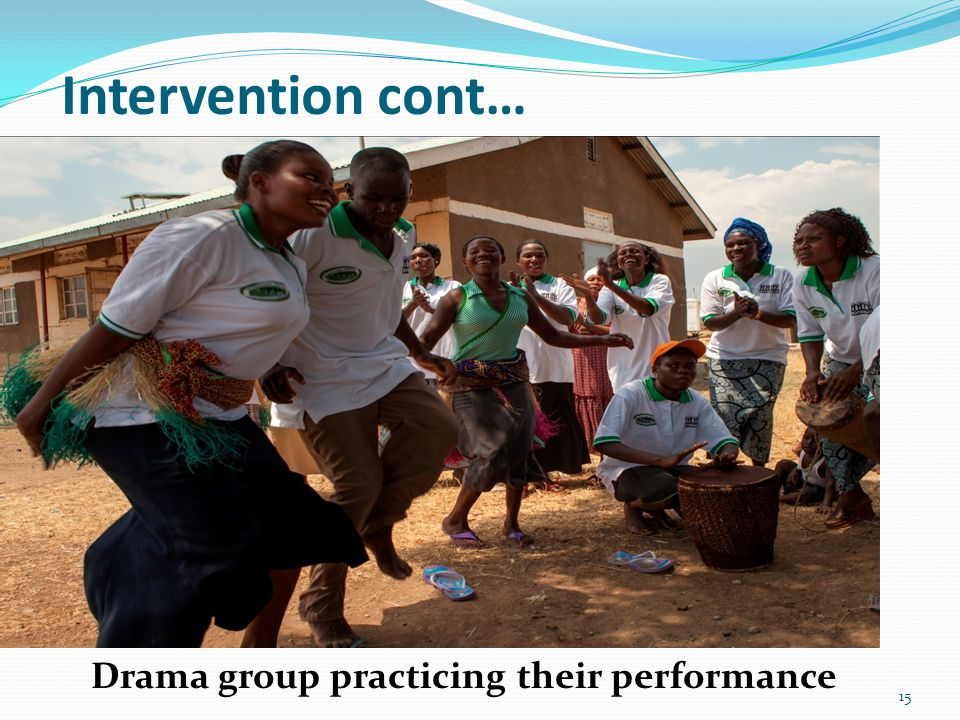 Intervention cont… Drama group practicing their performance 15