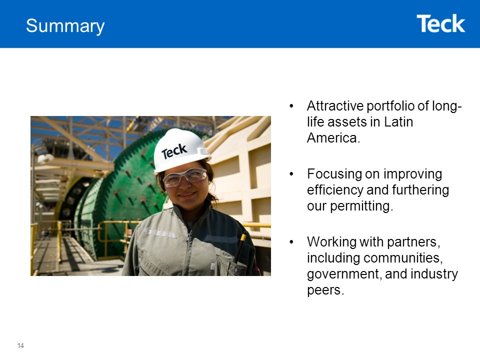 14 Summary Attractive portfolio of long- life assets in Latin America.