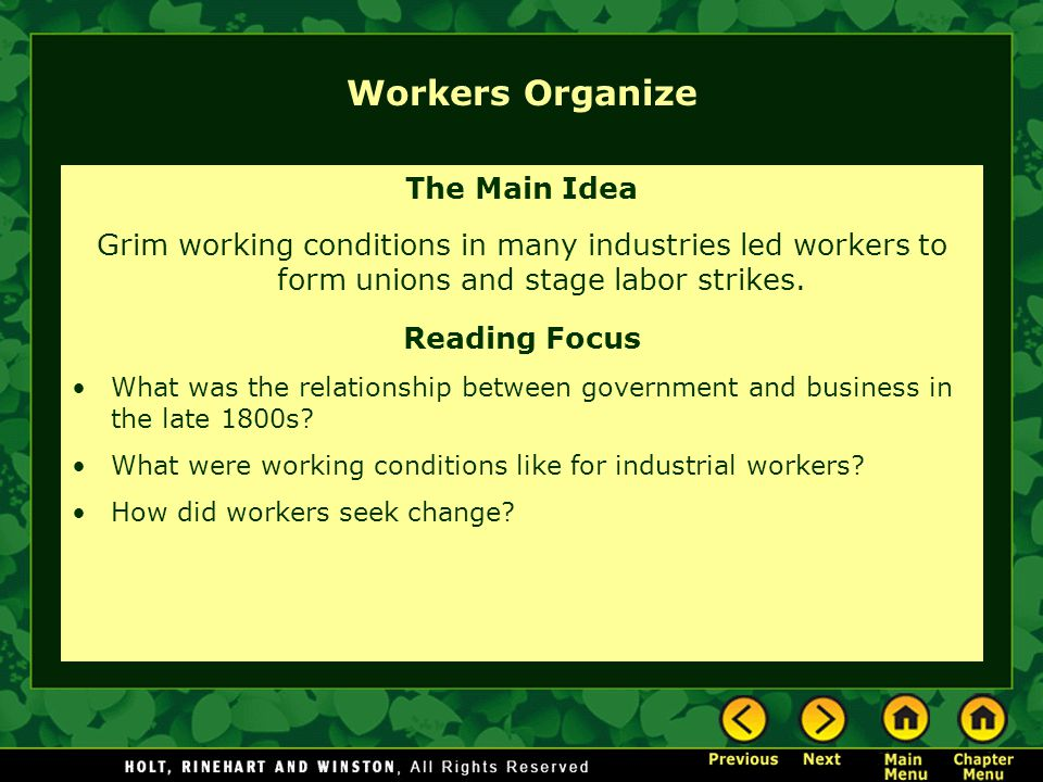 Workers Organize The Main Idea Grim working conditions in many industries led workers to form unions and stage labor strikes.