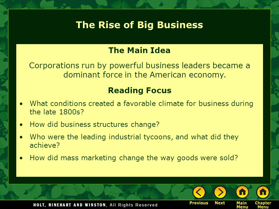The Rise of Big Business The Main Idea Corporations run by powerful business leaders became a dominant force in the American economy.