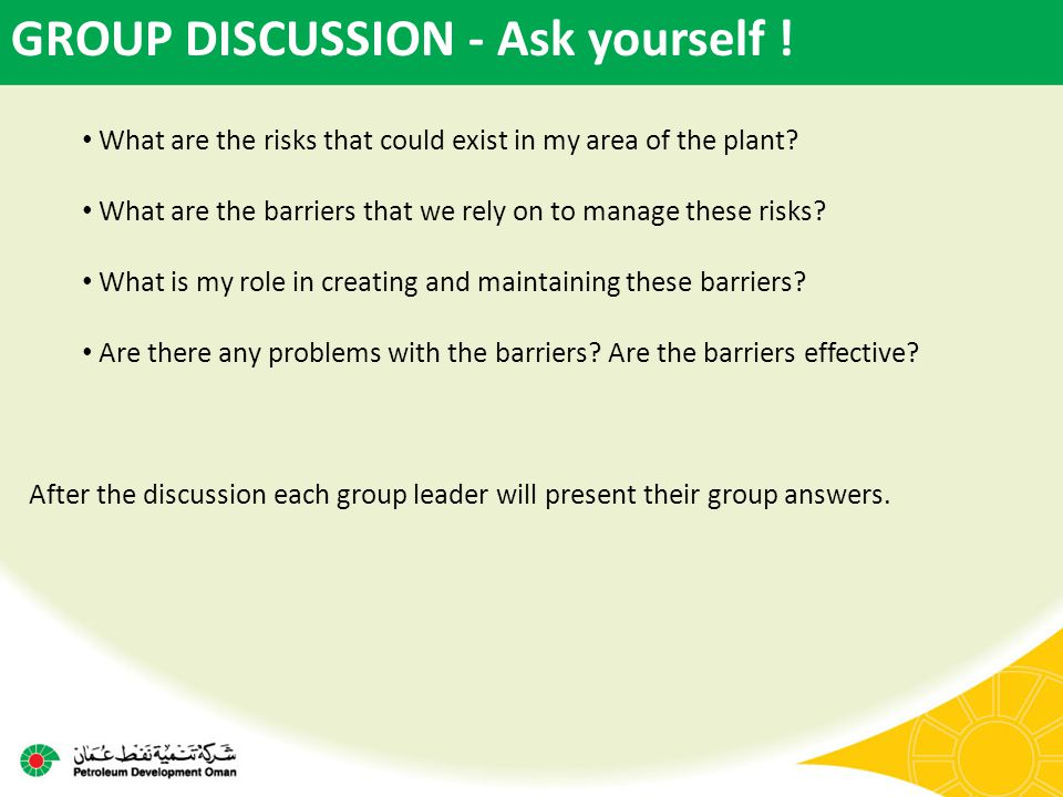 What are the risks that could exist in my area of the plant? What are the barriers that we rely on to manage these risks? What is my role in creating
