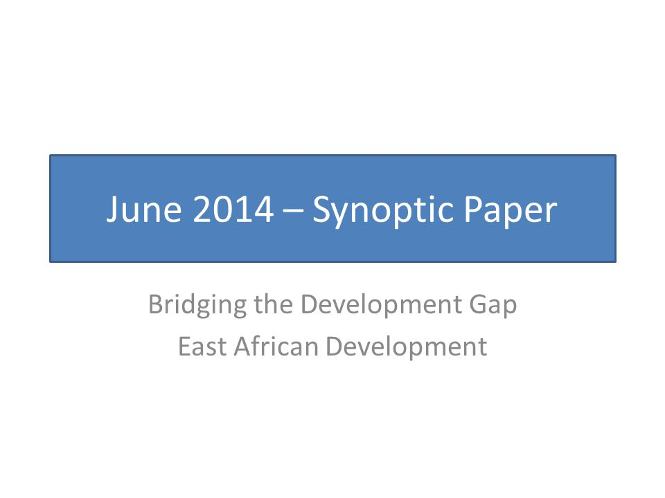 June 2014 – Synoptic Paper Bridging the Development Gap East African Development