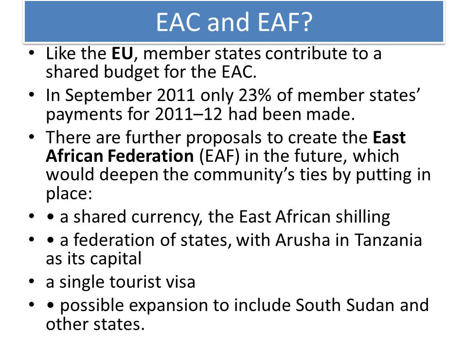 EAC and EAF. Like the EU, member states contribute to a shared budget for the EAC.
