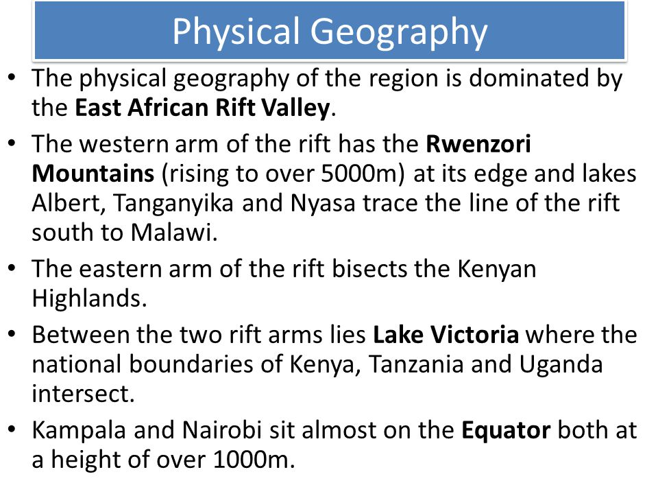 Physical Geography The physical geography of the region is dominated by the East African Rift Valley.