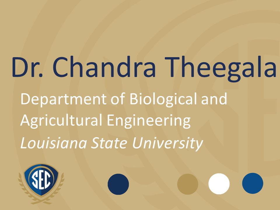 Dr. Chandra Theegala Department of Biological and Agricultural Engineering Louisiana State University