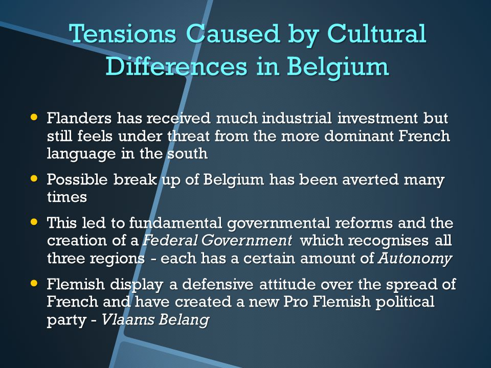 Tensions Caused by Cultural Differences in Belgium Flanders has received much industrial investment but still feels under threat from the more dominan