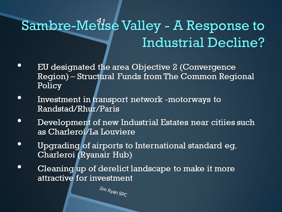 Sambre-Meuse Valley - A Response to Industrial Decline? EU designated the area Objective 2 (Convergence Region) – Structural Funds from The Common Reg