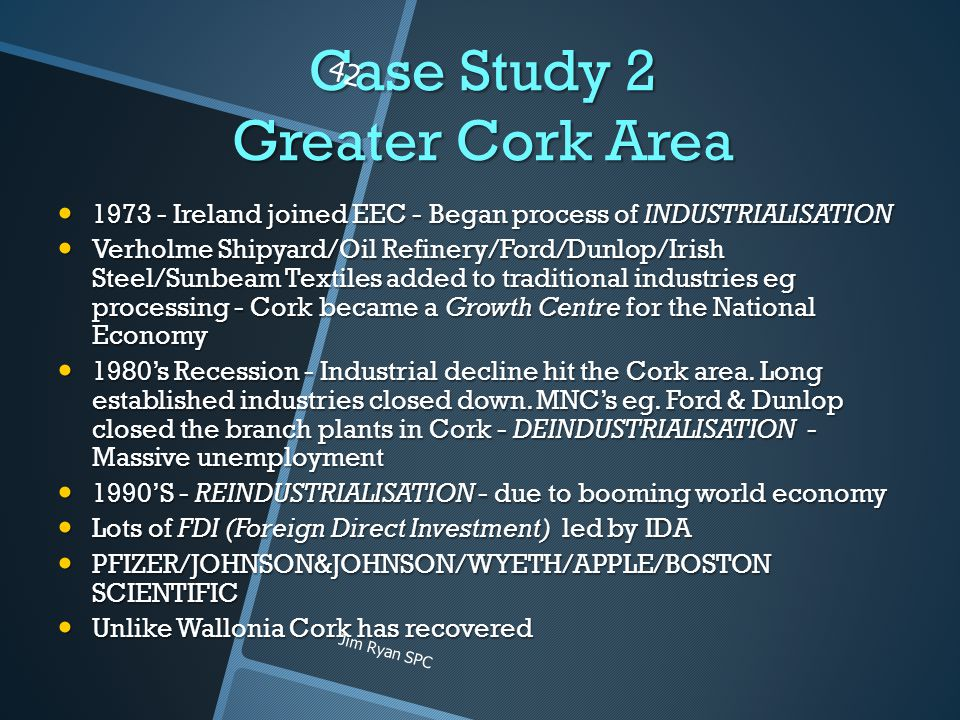 Case Study 2 Greater Cork Area 1973 - Ireland joined EEC - Began process of INDUSTRIALISATION 1973 - Ireland joined EEC - Began process of INDUSTRIALI