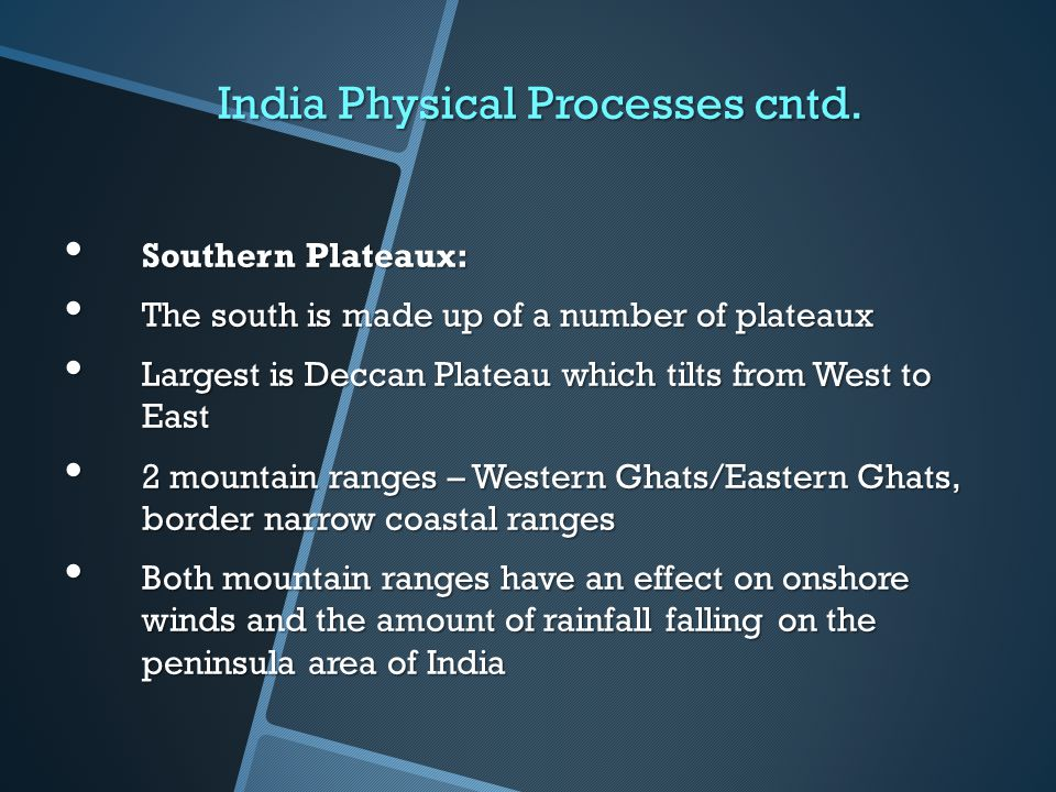 India Physical Processes cntd. Southern Plateaux: Southern Plateaux: The south is made up of a number of plateaux The south is made up of a number of