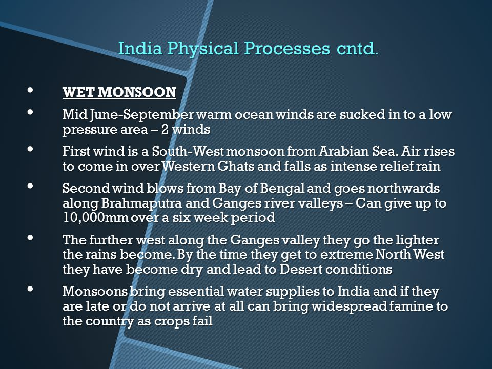 India Physical Processes cntd. WET MONSOON WET MONSOON Mid June-September warm ocean winds are sucked in to a low pressure area – 2 winds Mid June-Sep