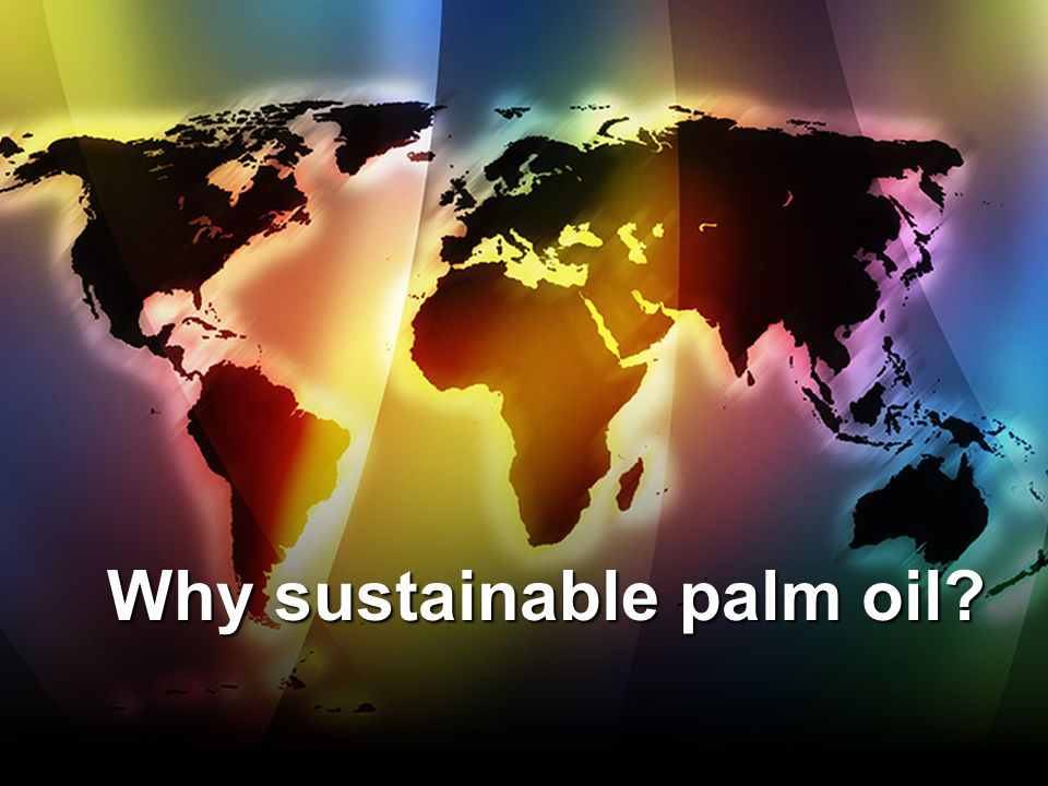Why sustainable palm oil?