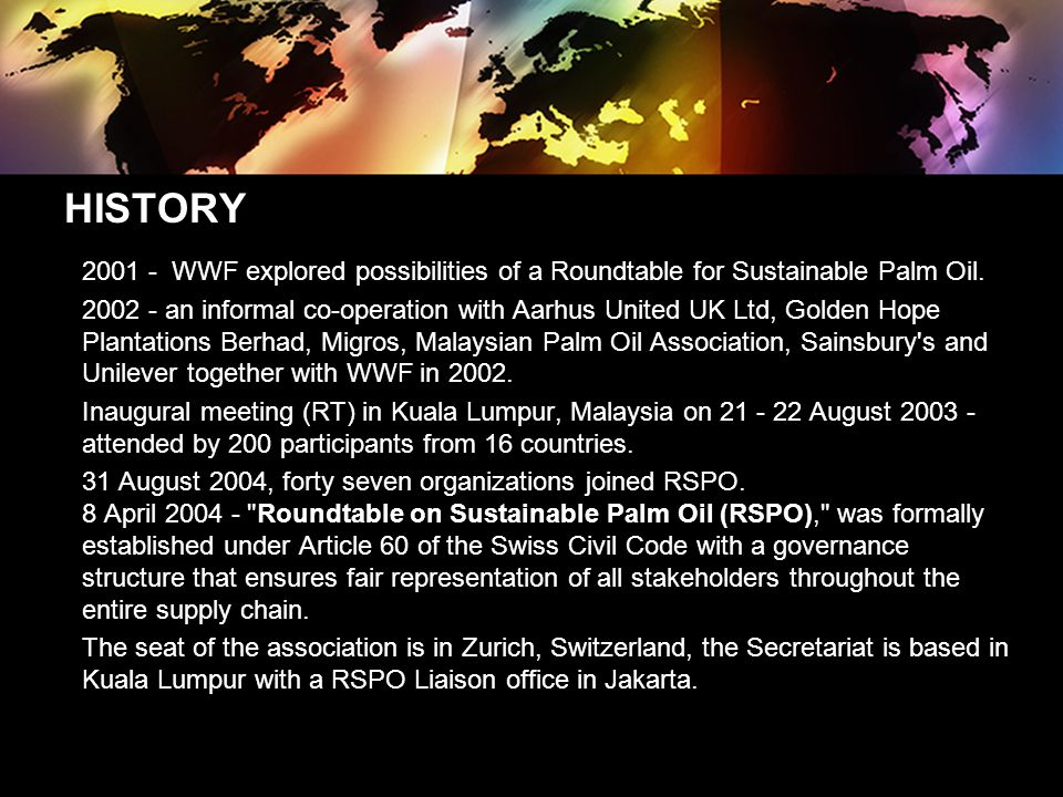 HISTORY 2001 - WWF explored possibilities of a Roundtable for Sustainable Palm Oil.