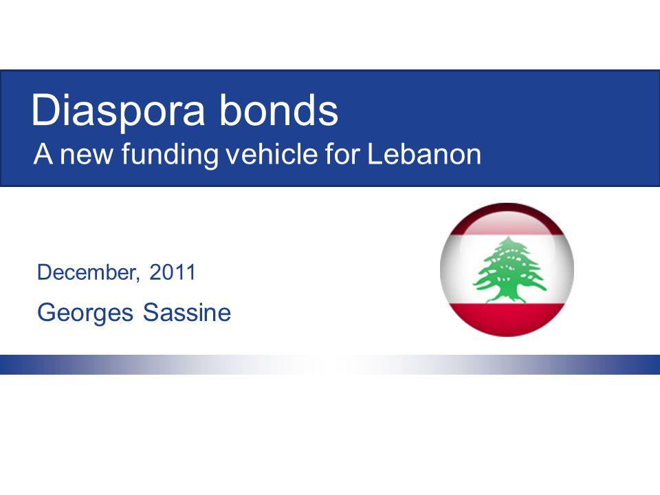 Diaspora bonds Georges Sassine December, 2011 A new funding vehicle for Lebanon