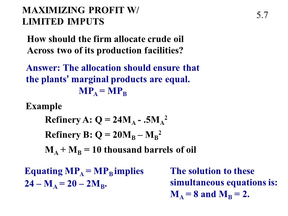 MAXIMIZING PROFIT W/ LIMITED IMPUTS How should the firm allocate crude oil Across two of its production facilities.