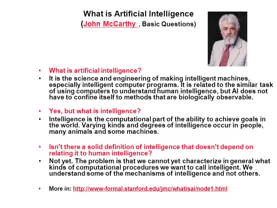 What is artificial intelligence? It is the science and engineering of making intelligent machines, especially intelligent computer programs. It is rel