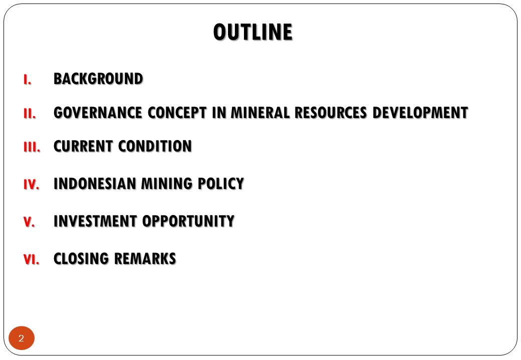 OUTLINE I. BACKGROUND II. GOVERNANCE CONCEPT IN MINERAL RESOURCES DEVELOPMENT III.
