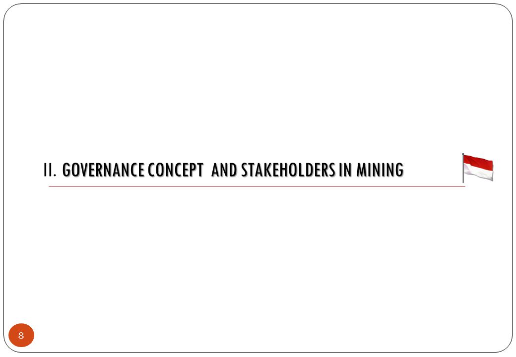 GOVERNANCE CONCEPT AND STAKEHOLDERS IN MINING II.GOVERNANCE CONCEPT AND STAKEHOLDERS IN MINING 8