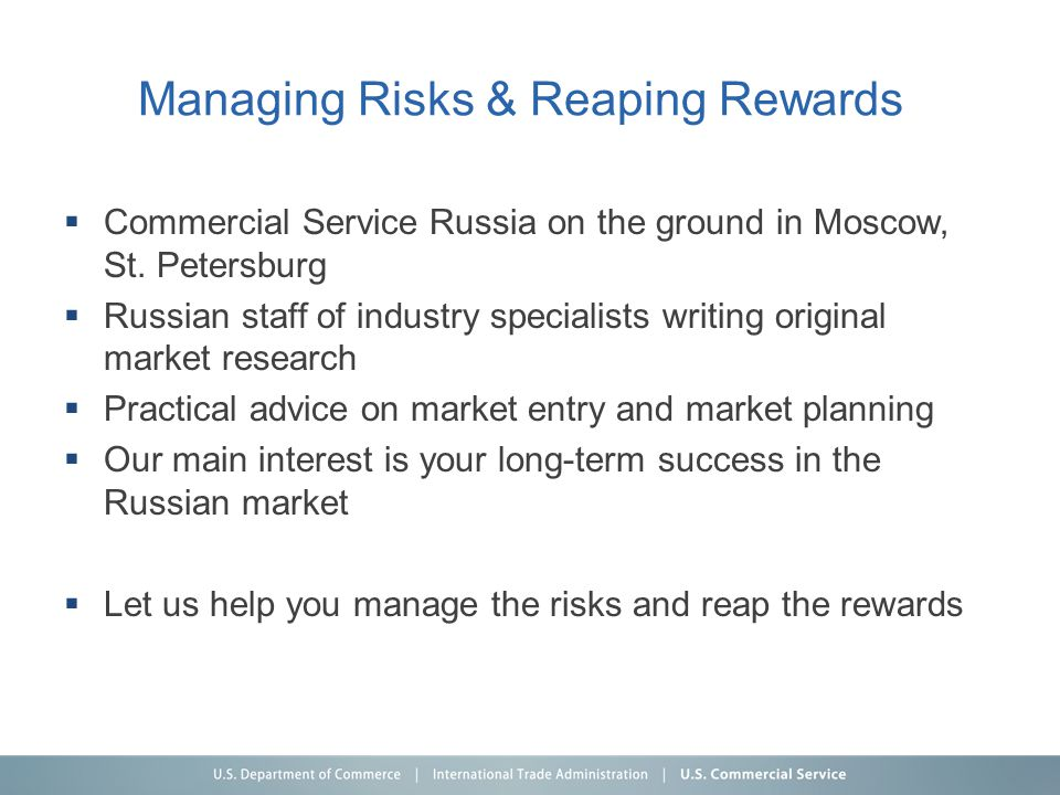Managing Risks & Reaping Rewards  Commercial Service Russia on the ground in Moscow, St. Petersburg  Russian staff of industry specialists writing o