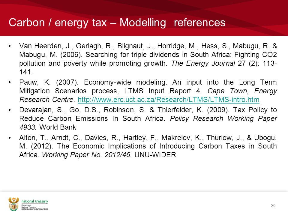 Carbon / energy tax – Modelling references Van Heerden, J., Gerlagh, R., Blignaut, J., Horridge, M., Hess, S., Mabugu, R.