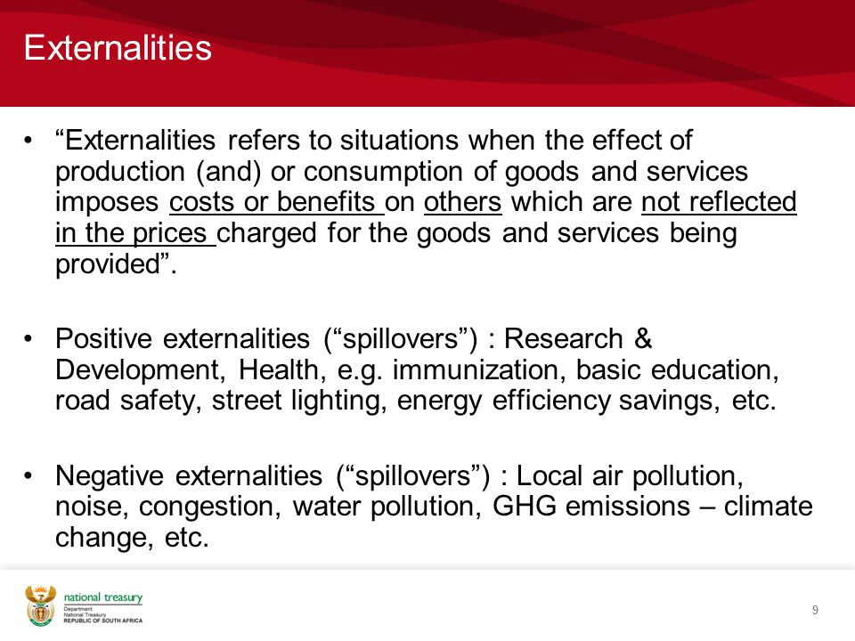 9 Externalities Externalities refers to situations when the effect of production (and) or consumption of goods and services imposes costs or benefits on others which are not reflected in the prices charged for the goods and services being provided .