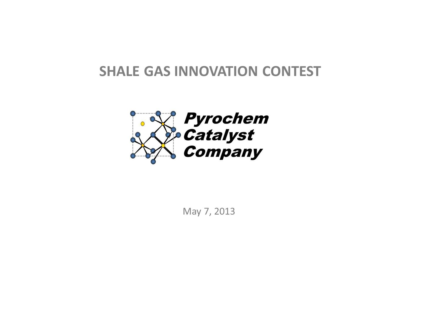 SHALE GAS INNOVATION CONTEST May 7, 2013