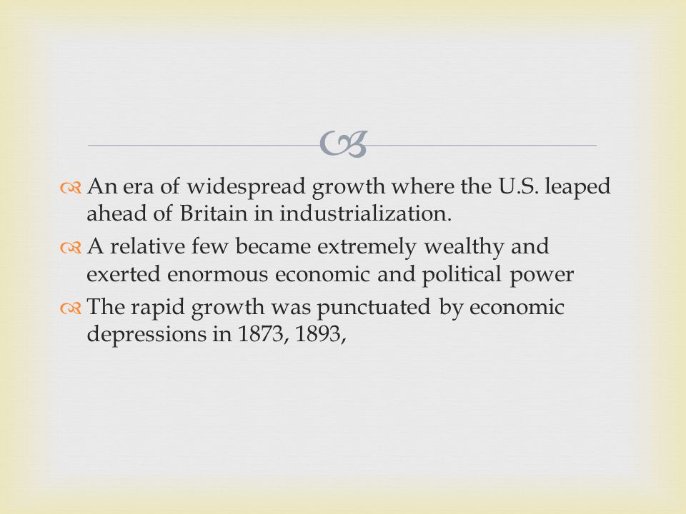   An era of widespread growth where the U.S. leaped ahead of Britain in industrialization.
