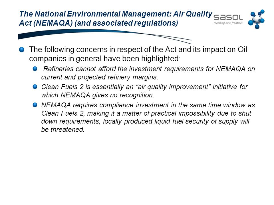 The following concerns in respect of the Act and its impact on Oil companies in general have been highlighted: Refineries cannot afford the investment requirements for NEMAQA on current and projected refinery margins.