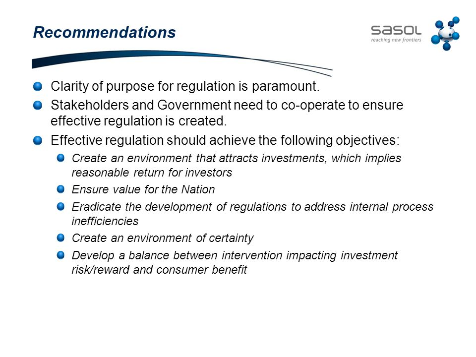 Recommendations Clarity of purpose for regulation is paramount. Stakeholders and Government need to co-operate to ensure effective regulation is creat