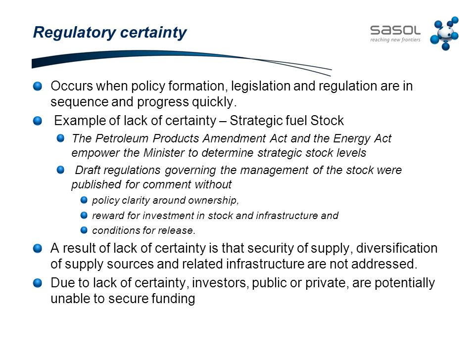 Regulatory certainty Occurs when policy formation, legislation and regulation are in sequence and progress quickly.