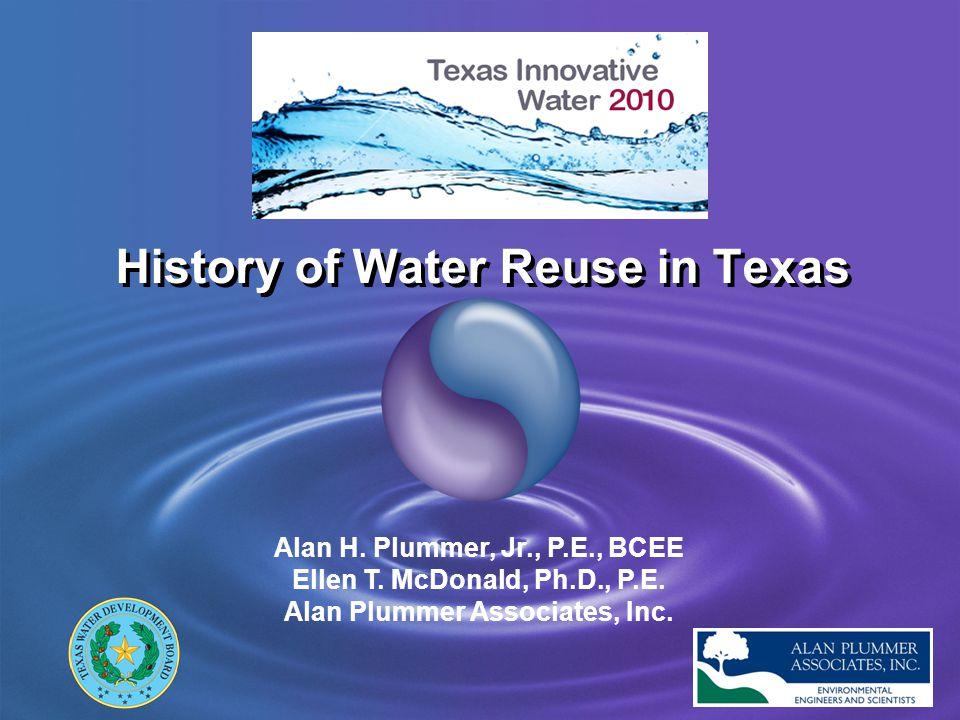 History of Water Reuse in Texas Alan H. Plummer, Jr., P.E., BCEE Ellen T. McDonald, Ph.D., P.E. Alan Plummer Associates, Inc.
