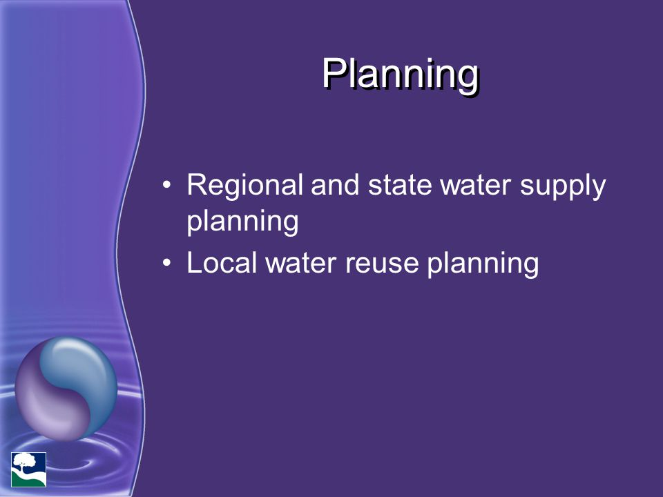 Planning Regional and state water supply planning Local water reuse planning