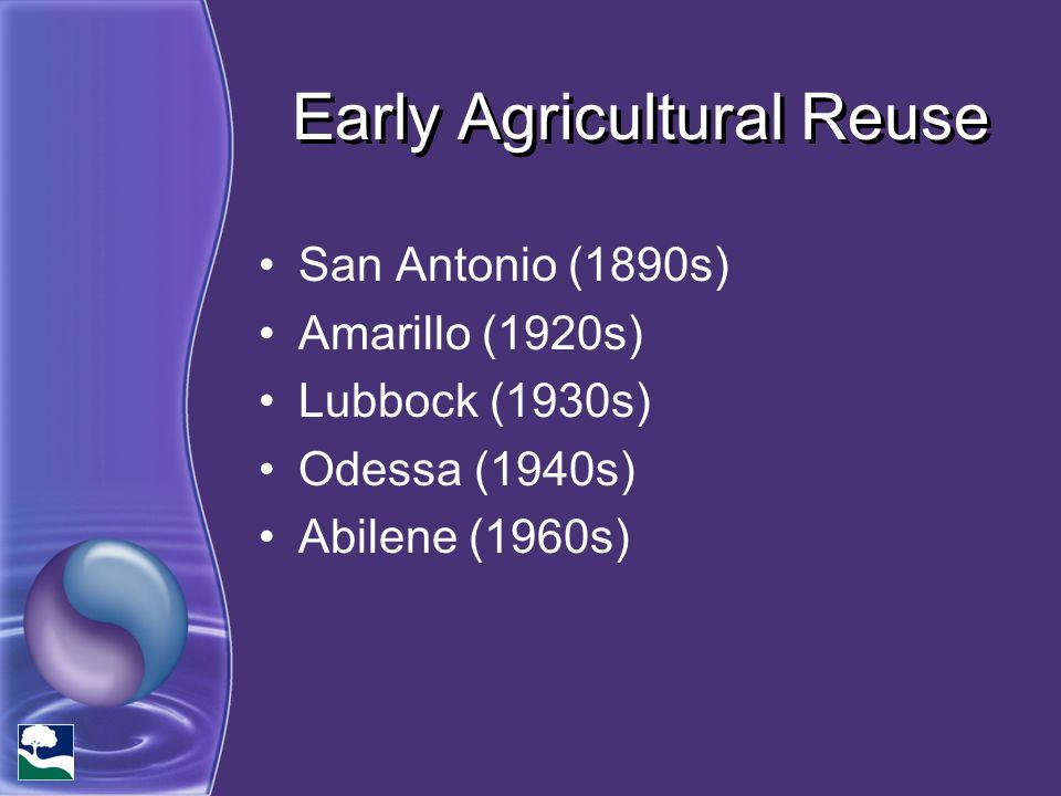 Early Agricultural Reuse San Antonio (1890s) Amarillo (1920s) Lubbock (1930s) Odessa (1940s) Abilene (1960s)