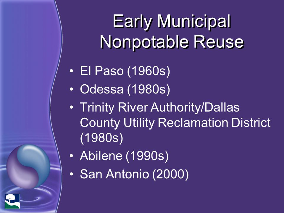 Early Municipal Nonpotable Reuse El Paso (1960s) Odessa (1980s) Trinity River Authority/Dallas County Utility Reclamation District (1980s) Abilene (19