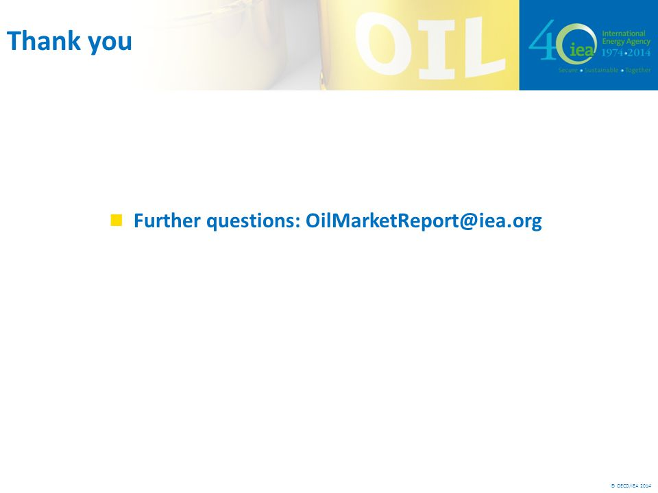 © OECD/IEA 2014 Thank you Further questions: OilMarketReport@iea.org