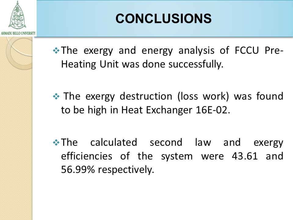 CONCLUSIONS  The exergy and energy analysis of FCCU Pre- Heating Unit was done successfully.