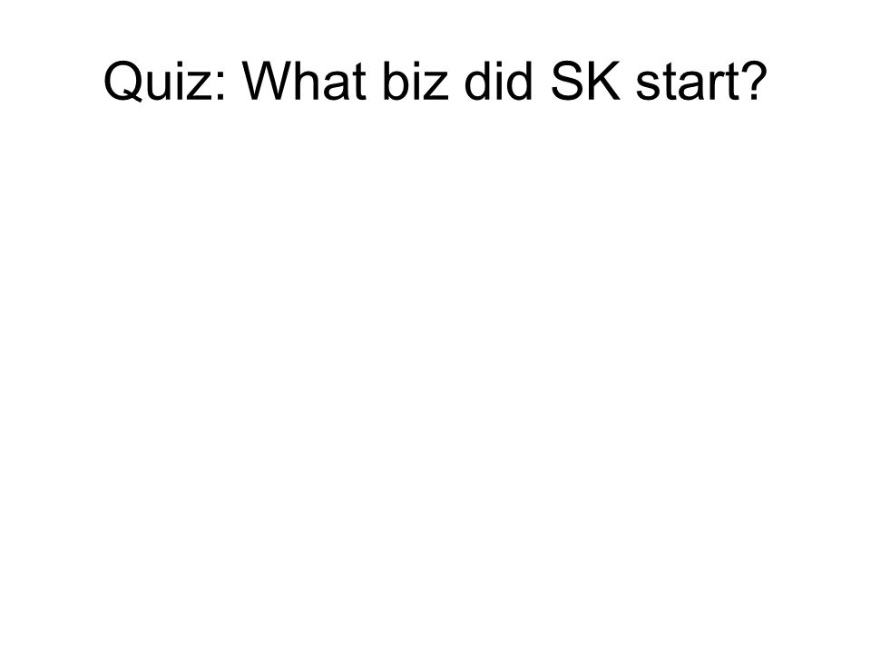 Quiz: What biz did SK start
